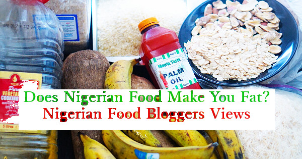 Does Nigerian Food Make You Fat?
